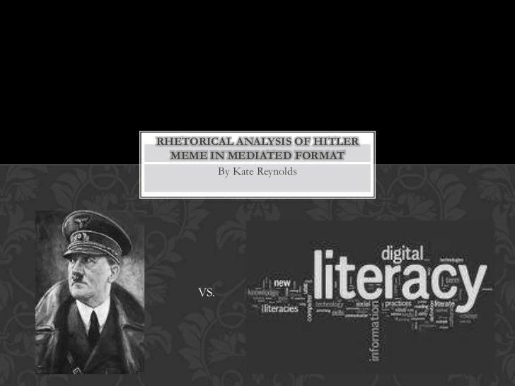 Rhetorical Analysis of Hitler Meme in mediated format <br />By Kate Reynolds<br />VS.<br />