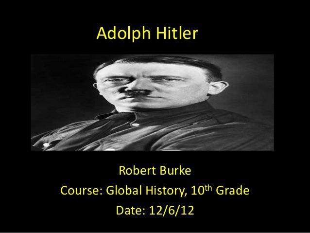 Adolph Hitler          Robert BurkeCourse: Global History, 10th Grade         Date: 12/6/12