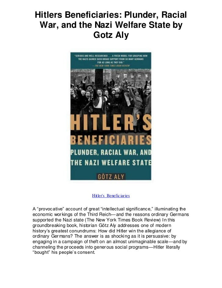 Hitlers Beneficiaries: Plunder, Racial  War, and the Nazi Welfare State by               Gotz Aly                         ...