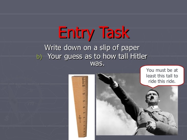 Entry Task     Write down on a slip of paperb)   Your guess as to how tall Hitler                  was.                   ...