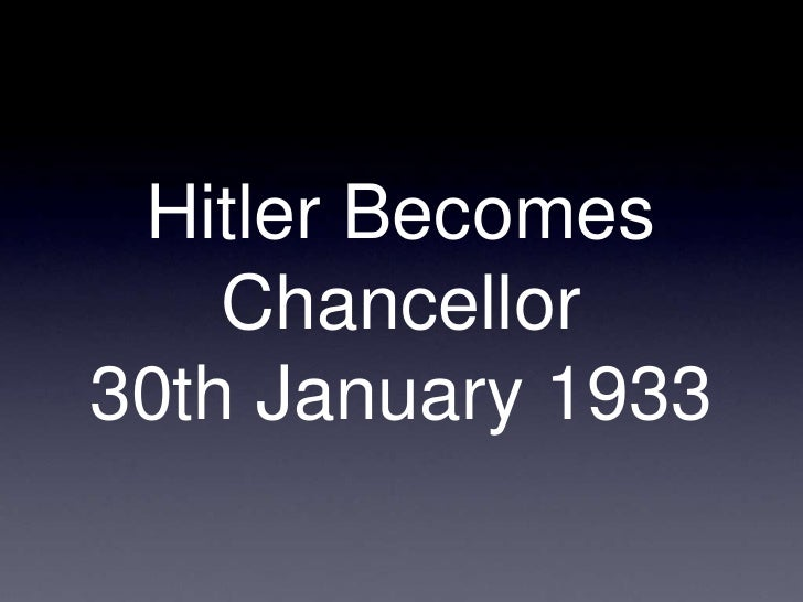 why did hitler become chancellor in january 1933 essay There were a number of reasons that hitler became chancellor in 1933  if they  had not acquired so many seats in the reichstag now hitler and the nazis.