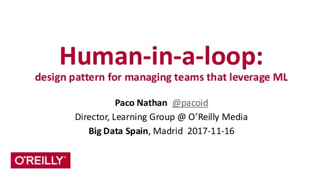 Human-‐in-‐a-‐loop:   design  pattern  for  managing  teams  that  leverage  ML Paco  Nathan    @...