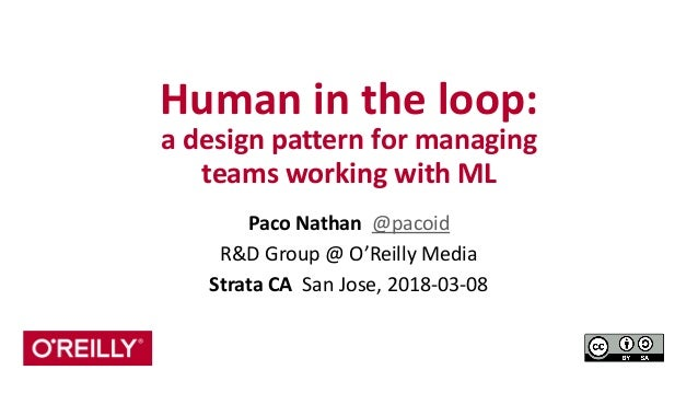 Human	   in	   the	   loop:	    a	   design	   pattern	   for	   managing	   	    teams	   working	   with	   ML Paco	   N...