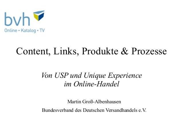 Content, Links, Produkte & Prozesse     Von USP und Unique Experience           im Online-Handel                Martin Gro...