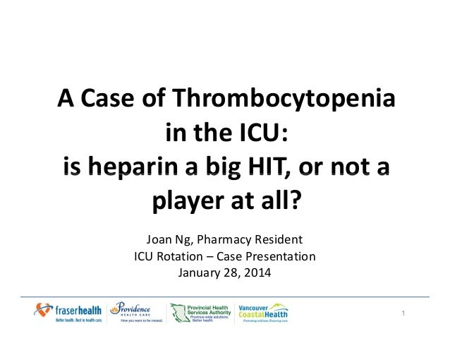 A Case of Thrombocytopenia in the ICU: is heparin a big HIT, or not ais heparin a big HIT, or not a player at all? Joan Ng...