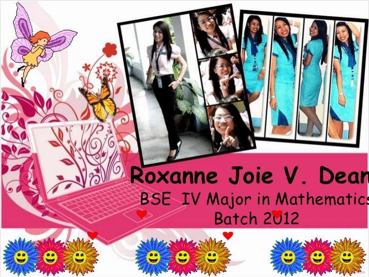 Roxanne Joie V. DeanBSE IV Major in Mathematics        Batch 2012