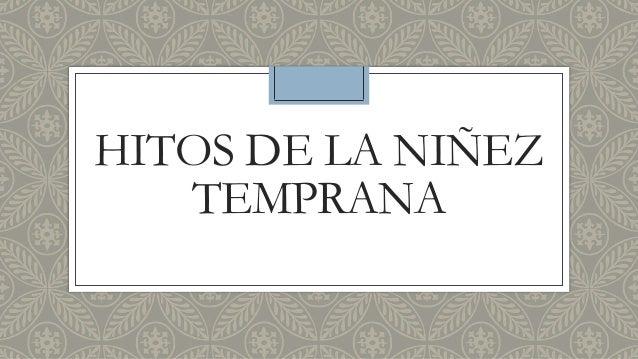 HITOS DE LA NIÑEZ TEMPRANA