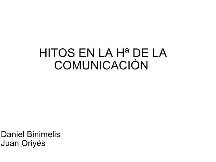 HITOS EN LA Hª DE LA COMUNICACIÓN  Daniel Binimelis Juan Oriyés