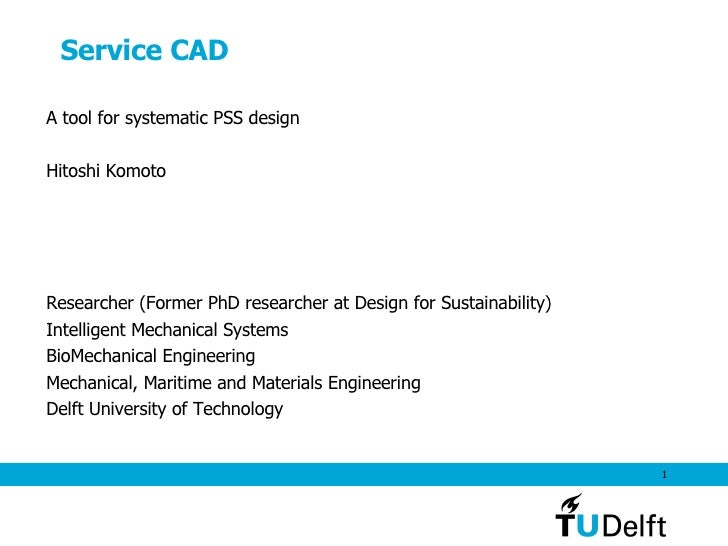 Service CAD A tool for systematic PSS design Hitoshi Komoto Researcher (Former PhD researcher at Design for Sustainability...