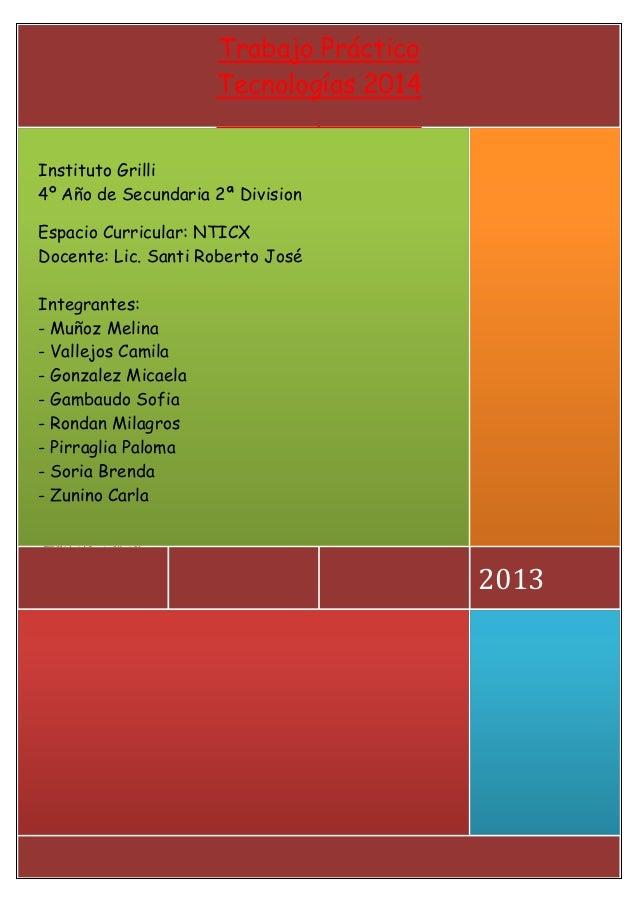TP. TECNOLOGIAS 4º2ª 0 Trabajo Práctico Tecnologías 2014 Instituto Grilli 4º Año de Secundaria Espacio Curricular: NTICX D...
