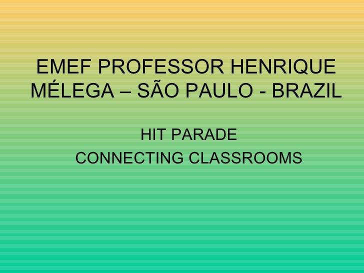 EMEF PROFESSOR HENRIQUE MÉLEGA – SÃO PAULO - BRAZIL HIT PARADE CONNECTING CLASSROOMS