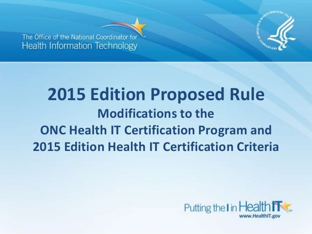 2015 Edition Proposed Rule Modifications to the ONC Health IT Certification Program and 2015 Edition Health IT Certificati...
