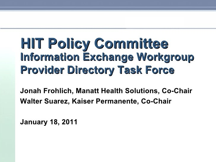 HIT Policy Committee Information Exchange Workgroup Provider Directory Task Force Jonah Frohlich, Manatt Health Solutions,...