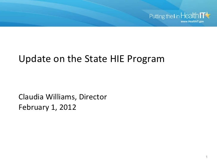 Update on the State HIE Program Claudia Williams, Director February 1, 2012