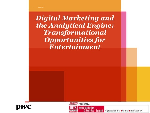 •   www.pwc.com    Digital Marketing and    the Analytical Engine:      Transformational      Opportunities for        Ent...