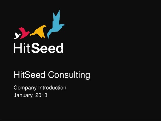 HitSeed Consulting   Company Introduction   January, 2013HitSeed Consulting – Company Introduction, January 2013