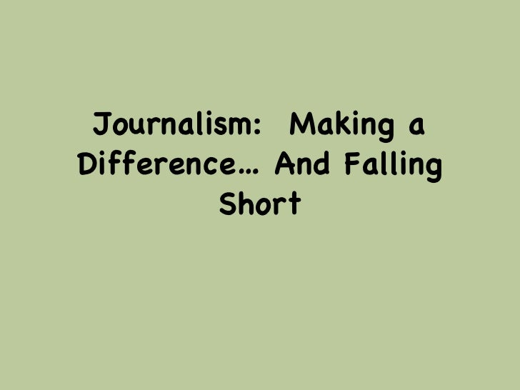 Journalism:  Making a Difference… And Falling Short