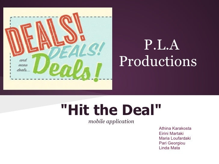 """P.L.A              Productions""""Hit the Deal""""   mobile application                        Athina Karakosta                 ..."""