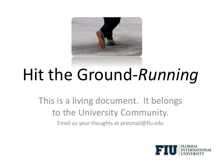 Hit the Ground-Running<br />This is a living document.  It belongs to the University community.  <br />Email us your thoug...