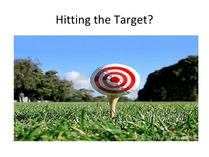 Hitting the Target?