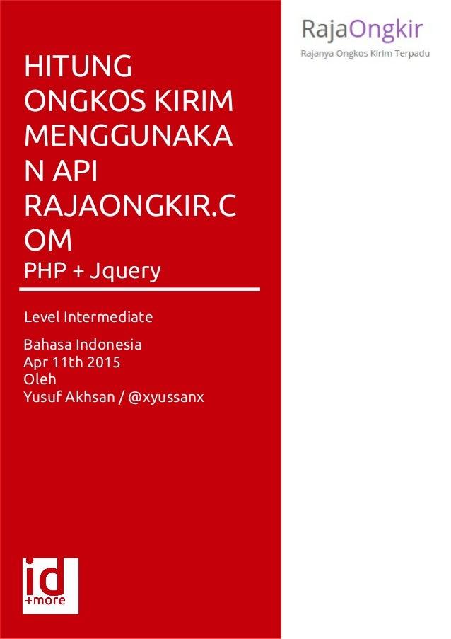 S HITUNG ONGKOS KIRIM MENGGUNAKA N API RAJAONGKIR.C OM PHP + Jquery Bahasa Indonesia Apr 11th 2015 Oleh Yusuf Akhsan / @xy...