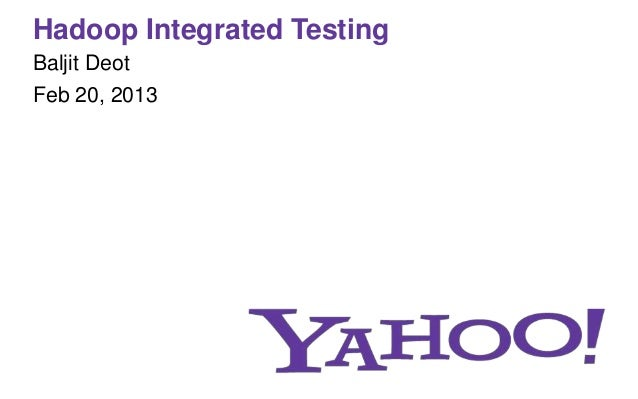 Hadoop Integrated TestingBaljit DeotFeb 20, 2013