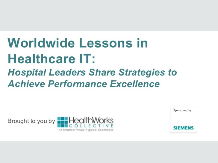 Worldwide Lessons inHealthcare IT:Hospital Leaders Share Strategies toAchieve Performance ExcellenceBrought to you by