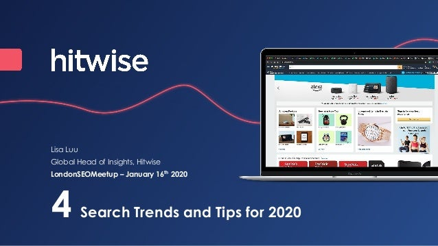 4 Search Trends and Tips for 2020 Lisa Luu Global Head of Insights, Hitwise LondonSEOMeetup – January 16th 2020