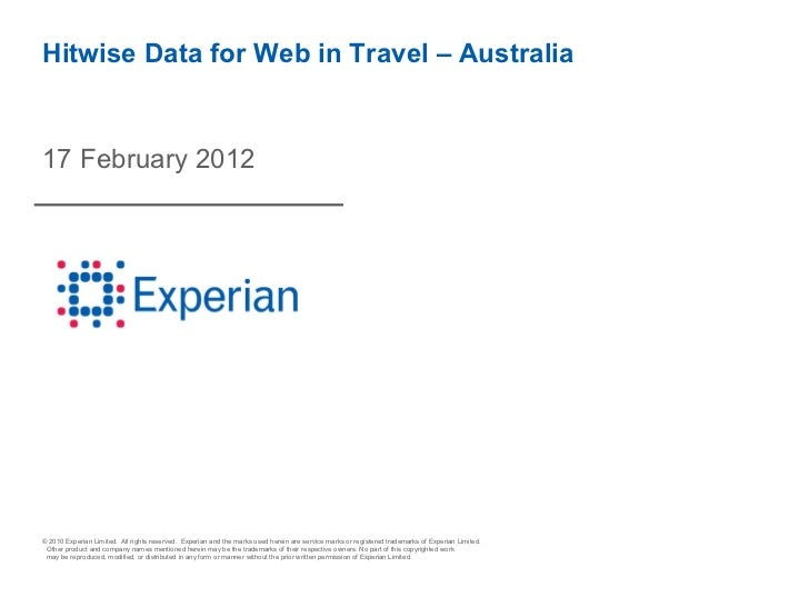 Hitwise Data for Web in Travel – Australia17 February 2012© 2010 Experian Limited. All rights reserved. Experian and the m...