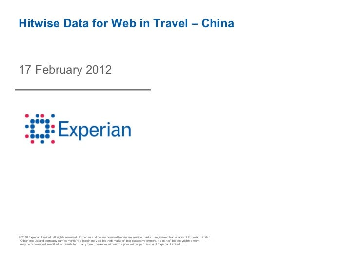 Hitwise Data for Web in Travel – China17 February 2012© 2010 Experian Limited. All rights reserved. Experian and the marks...