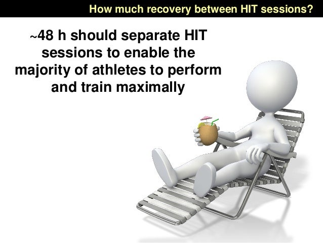 How much recovery between HIT sessions? ~48 h should separate HIT sessions to enable the majority of athletes to perform a...
