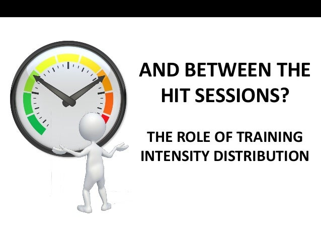 AND BETWEEN THE HIT SESSIONS? THE ROLE OF TRAINING INTENSITY DISTRIBUTION