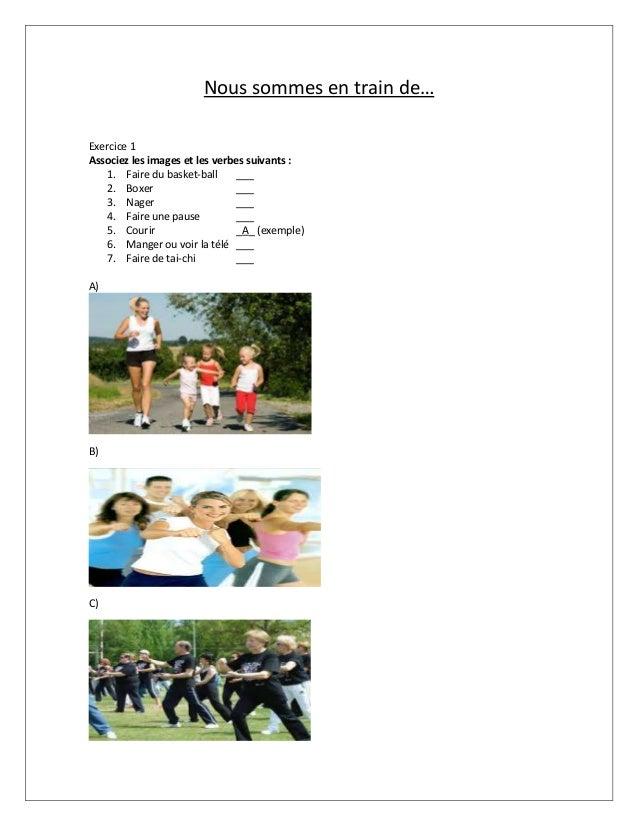 Nous sommes en train de… Exercice 1 Associez les images et les verbes suivants : 1. Faire du basket-ball ___ 2. Boxer ___ ...