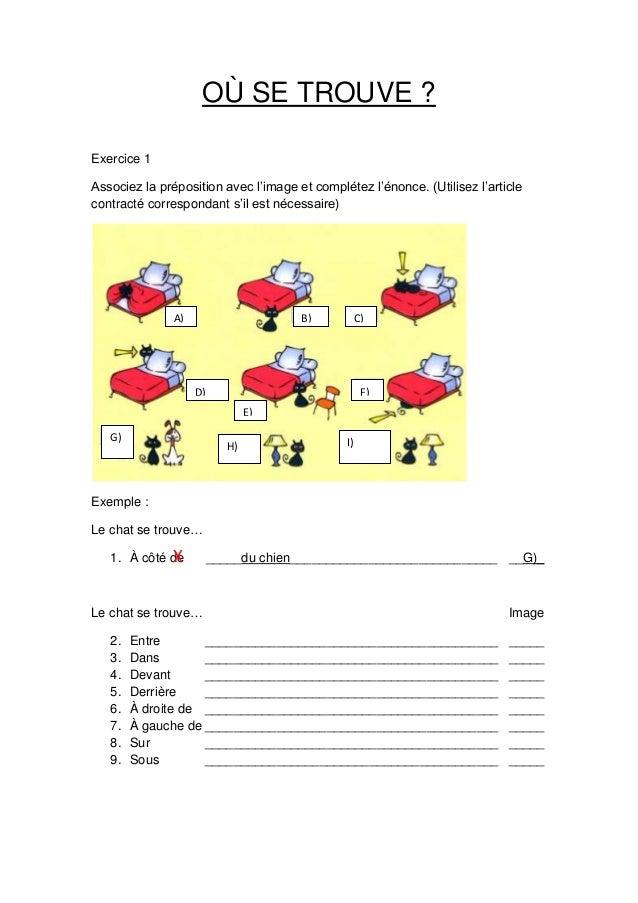 OÙ SE TROUVE ? Exercice 1 Associez la préposition avec l'image et complétez l'énonce. (Utilisez l'article contracté corres...