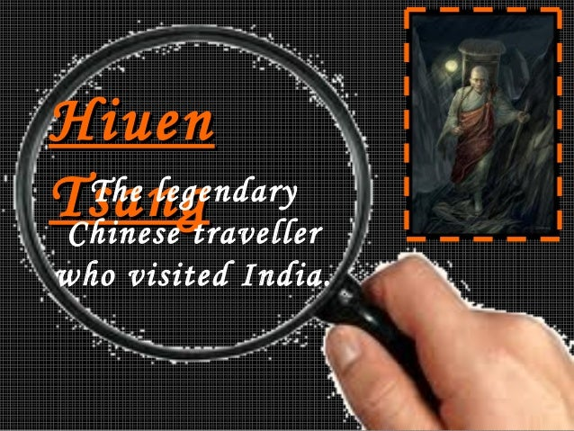Hiuen The legendary Tsang Chinese traveller who visited India.