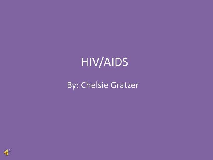 HIV/AIDS<br />By: ChelsieGratzer<br />