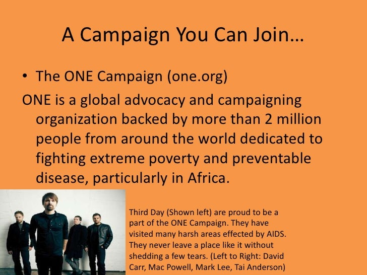 A Campaign You Can Join…<br />The ONE Campaign (one.org)<br />ONE is a global advocacy and campaigning organization backed...
