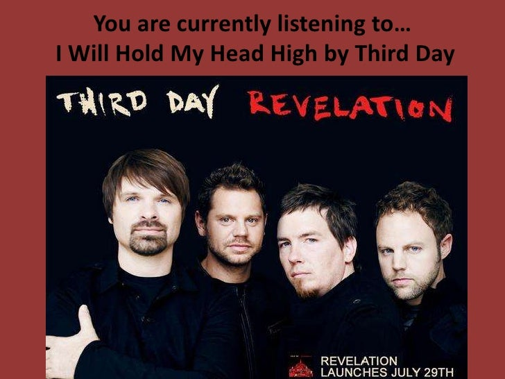You are currently listening to… I Will Hold My Head High by Third Day<br />