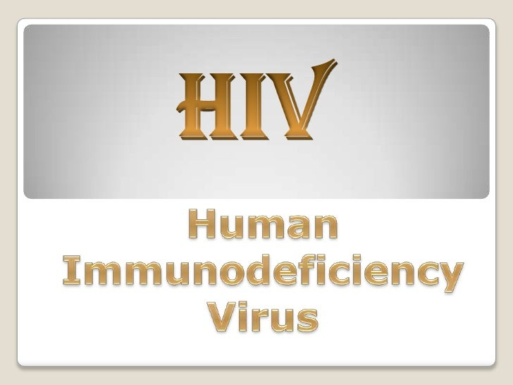 HIV<br />Human Immunodeficiency Virus<br />