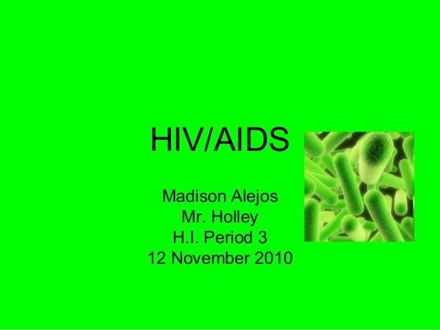HIV/AIDS Madison Alejos Mr. Holley H.I. Period 3 12 November 2010