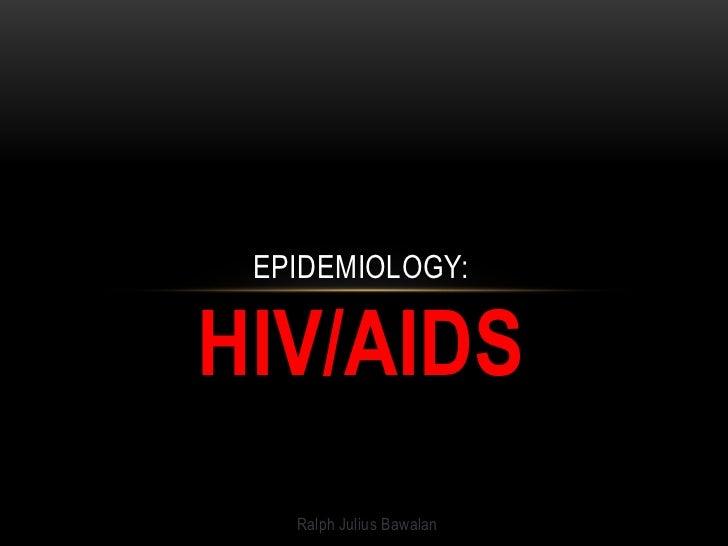 EPIDEMIOLOGY:HIV/AIDS   Ralph Julius Bawalan