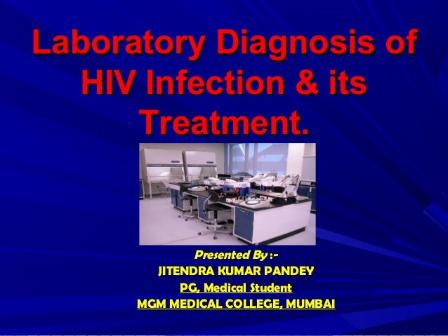 Laboratory Diagnosis of   HIV Infection & its      Treatment.              Presented By :-        JITENDRA KUMAR PANDEY   ...