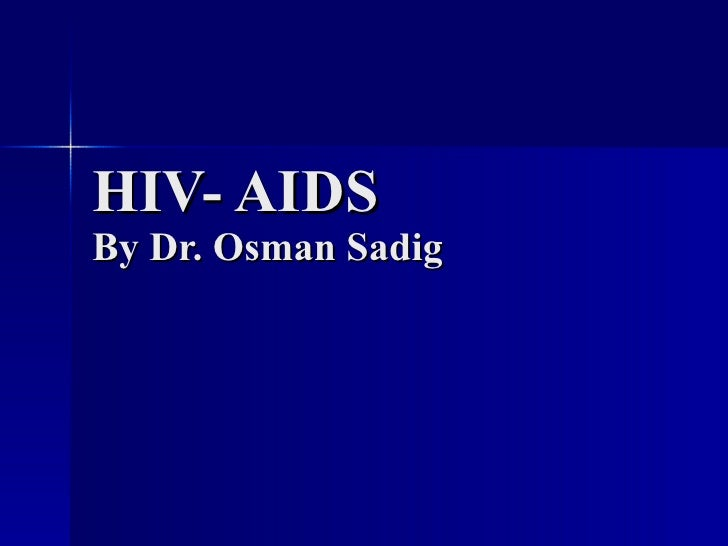 HIV- AIDS By Dr. Osman Sadig