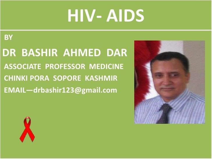 HIV- AIDSBYDR BASHIR AHMED DARASSOCIATE PROFESSOR MEDICINECHINKI PORA SOPORE KASHMIREMAIL—drbashir123@gmail.com