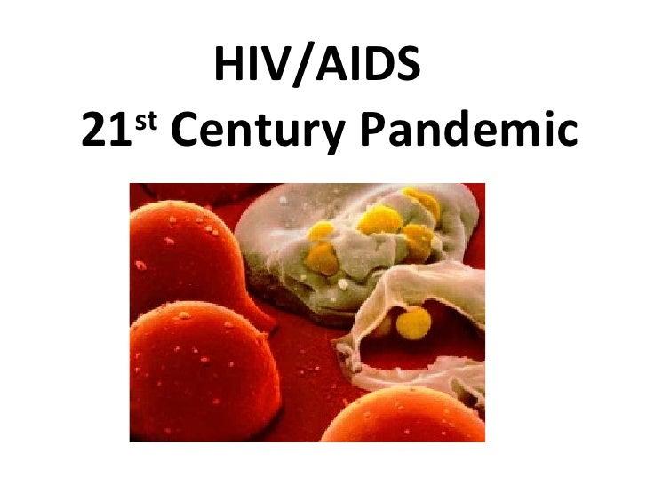 HIV/AIDS   21 st  Century Pandemic