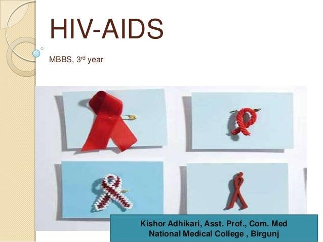 HIV-AIDS MBBS, 3rd year  Kishor Adhikari, Asst. Prof., Com. Med National Medical College , Birgunj  1