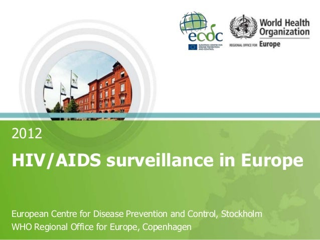 2012  HIV/AIDS surveillance in Europe European Centre for Disease Prevention and Control, Stockholm WHO Regional Office fo...