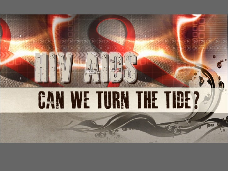 HIV/AIDS - Can We Turn The Tide?