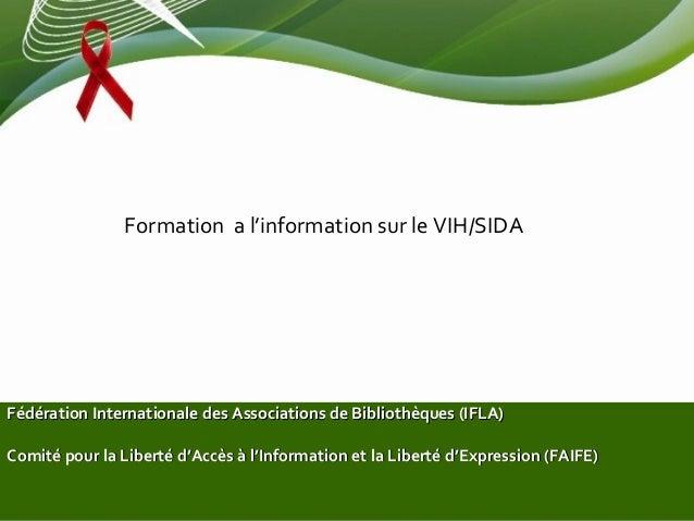 Formation a l'information sur le VIH/SIDAFédération Internationale des Associations de Bibliothèques (IFLA)Comité pour la ...