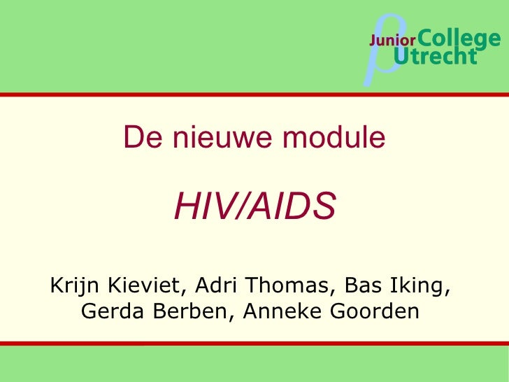 De nieuwe module HIV/AIDS Krijn Kieviet, Adri Thomas, Bas Iking, Gerda Berben, Anneke Goorden